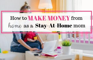 make money from home as a stay at home mom